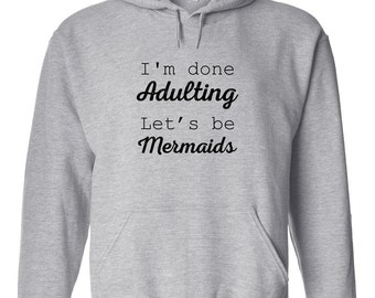 I'm Done Adulting Let's Be Mermaids HOODIE - Gift Idea, anti social, cute - ID: 1344