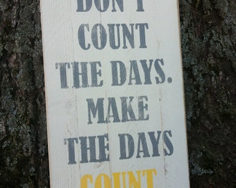 18x30 Don't Count the Days