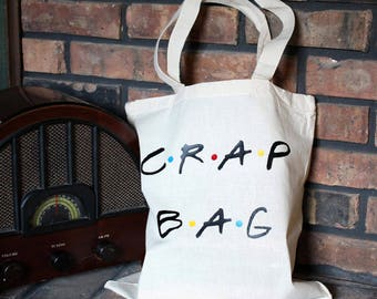 Crap Bag - Tote - Inspired by Friends TV Show - Fill with books, snacks, etc - 100% Cotton