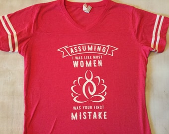 SALE STRONG women! Assuming I Was Like Most Women Was Your First Mistake T-shirts