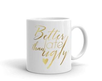 """Mug """"better late than ugly"""" funny mom gift, teen, dorm, college, boss girl, girl hustle, office. sister, cousin, best friend, aunt"""