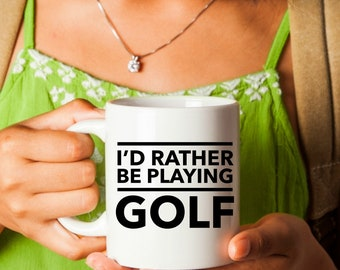 """Great gift for golf lovers """"I'd rather be playing golf"""" coffee or tea mug ~ for home or office ~ 11 oz or 15 oz ~ comfortable handle"""