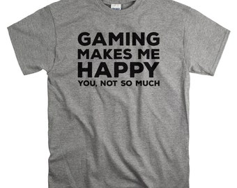 Mens Gift - Gamer Gifts for Gamers - Birthday Gift for Him - Gaming Makes Me Happy You Not So Much Tshirt
