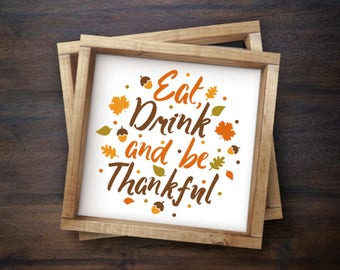 Eat Drink and be Thankful Thanksgiving sign