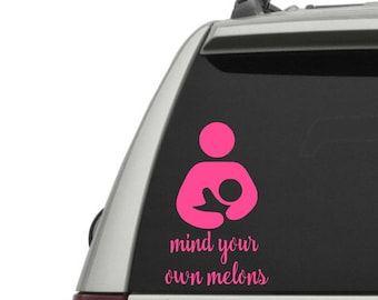 Mind Your Own Melons - Breastfeeding Decal - Breast feeding car decal - crunchy mama - pro-breastfeeding - normalize breastfeeding