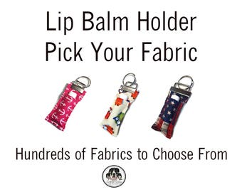 Chapstick Holder , Pick Your Fabric , Lip Balm Holder