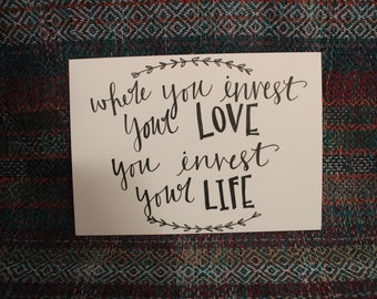 "Hand Lettered, Hand Drawn 5x7 ""Where you invest your love, you invest your life"" Print, Mumford and Sons Print"