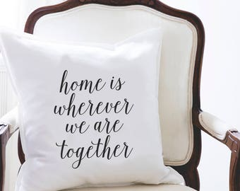 Home is Wherever We are Together, Throw Pillow, Pillow Cover, Farmhouse Pillow, Home Decor, Gift, Housewarming Gift, Pillow