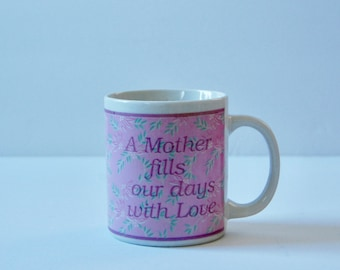Vintage Mother Mug - A Mother fills our days with Love - Sentimental Gift for Mother's Day - Pink Floral Mug - 1980s Coffee Mug for Her