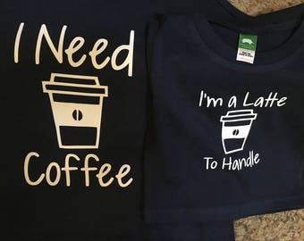 I Need Coffee and I'm a Latte To Handle Shirt Set