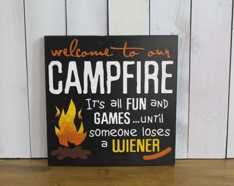 Welcome to our CAMPFIRE sign/it's all FUN and GAMES/until someone loses a Wiener/Backyard Sign/Funny Sign/Yard Sign/Camping sign/Fire