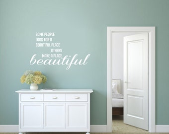 Some People Look For A Beautiful Place, Others Make A Place Beautiful - Quotes Wall Decals