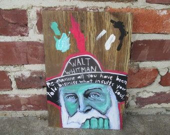 Walt Whitman quote art on salvaged wood, Re-examine all you have been told, Dismiss what insults your soul, Walt Whitman portrait, poetry
