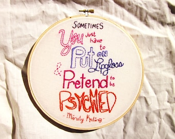 Mindy Kaling Lipgloss Quote Embroidery Hoop Art >> Made to Order
