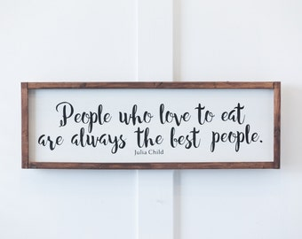 People Who Love To Eat Are Always the Best People - Julia Child - Wood Sign