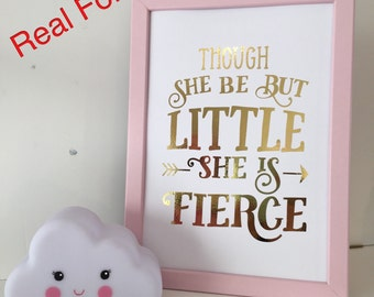Though she be but little she is fierce Foil Print - A4, Gold foil print, Art Print, Nursery Print, Baby room print, Typography Quote Print