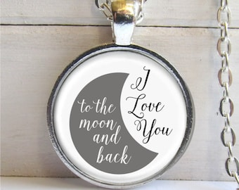 I Love You To The Moon And Back Necklace, Art Pendant, Quote Necklace, Love Jewelry