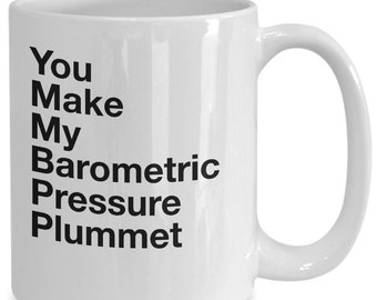 Gifts for people who love weather - you make my barometric pressure plummet - weather geek coffee or tea mug