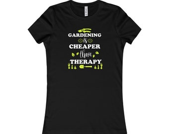Gardening Is Cheaper Than Therapy WomenS Garden Favorite Tee