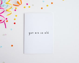 You Are So Old, Funny Birthday Card, Simple Comedy Card, Birthday For Brother, Birthday Card Grandad, Grandma Birthday Card, 30th Birthday