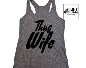 ENDS AT 3AM thug wife tank, womens tanks,workout womens, womens clothing, womens tees, gifts women, womens shirt, mom shirts, mama tees, wom