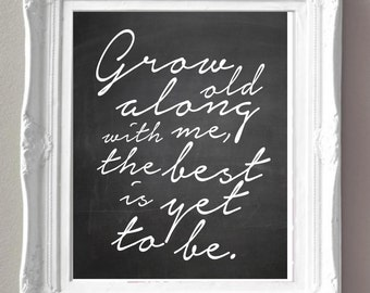 Love Quotes - Grow Old Along with Me The Best Is Yet to Be - Black and White Art - Bedroom Art - Handwritten - Typography - Customize Colors