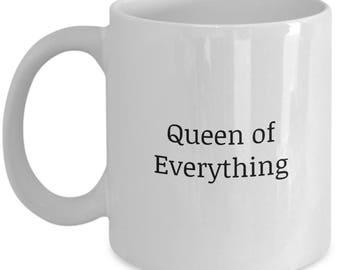 gift for her, gift for mom, mom mug,21st birthday,funny mug,queen,queen of everything,birthday mug, hot chocolate mug, coffee mug