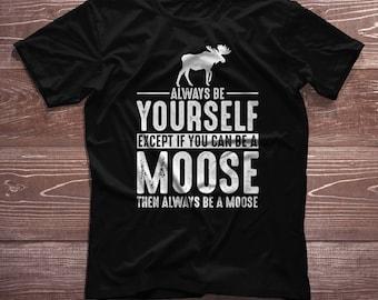Moose Shirt - Always Be Yourself - Moose Gift T-Shirt Spirit Animal