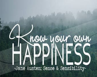 Know Your Own Happiness | Instant Digital Download | SVG plus 5 more | Jane Austen Sense & Sensibility | Quotes by Women Authors | SHE WROTE