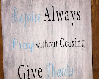 Rejoice Always, Pray without ceasing, Give thanks, 1 Thessalonians 5:16-18, Scripture wall art, Scripture wood sign, Christian home decor