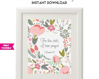 For this child, I have prayed - 1 Samuel 1:27 - Bible Verse - Floral Nursery Print - PRINTABLE