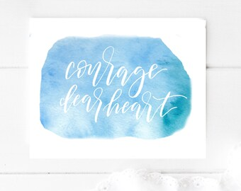 Courage Dear Heart || Hand lettered Print