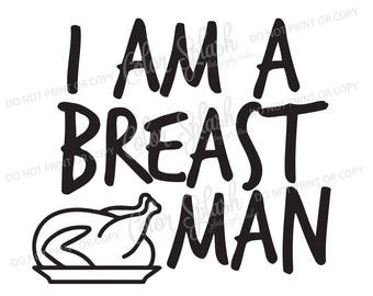 I am a breast man svg, dxf, png, eps cutting file, silhouette cameo, cuttable, clipart, thanksgiving