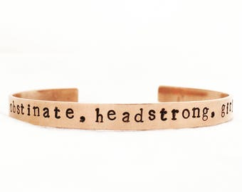 Obstinate, headstrong girl bracelet. Feminist cuff.