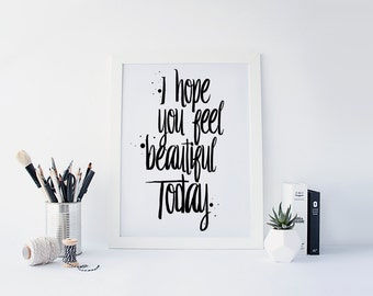 "PRINTABLE Art ""I hope You Feel Beautiful Today"" Typography Art Print You are Beautiful Black and White Apartment Decor Inspirational Poster"