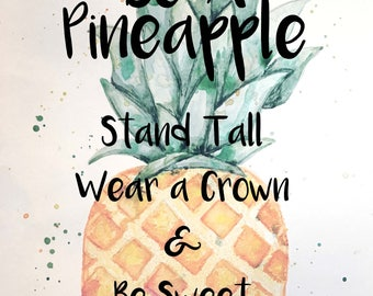 Be a pineapple Stand tall Wear a crown and Be sweet on the inside quote poster instant download digital original art
