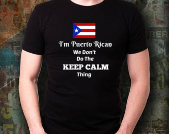 I'm Puerto Rican We Don't Do the Keep Calm Thing Tee Shirt for Men or Women