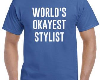Stylist Shirt-World's Okayest Stylist T Shirt Gift for Stylist Men Women