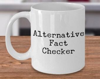 Alternative Fact Checker Coffee Mug - Gifts for Journalists - Editor Mug - Reporter Mug - Politics - Funny Mugs - Sarcastic Mugs