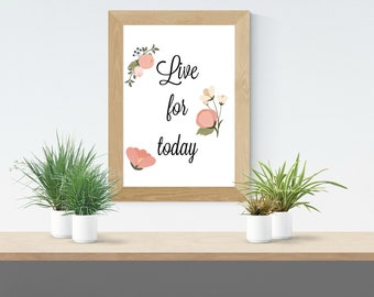 Live for today- digital download- 8 x 10 - Wall art - Wall Decor