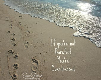 If You're not Barefoot You're Overdressed Barefoot Paw Print in the Sand 5x7 8x10 Printed fine art photo