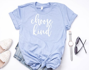 Choose Kind Shirt/ Choose Kind/ Women's Shirt/ Graphic/ Shirt/ Gift