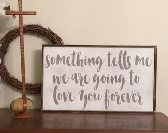 Something tells me we are going to love you forever sign,Fixer Upper Inspired Signs,12x24, Rustic Wood Signs, Farmhouse