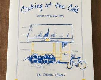 Cooking at the Cafe: Lunch and Dinner Fare, Recipes from Cafe Croissant, by Francie O'Shea