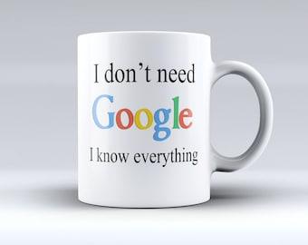 Google Coffee Mug, Google Coffee Cup, Google, Coffee Mug, I don't need Google I know everything, Coffee Mug