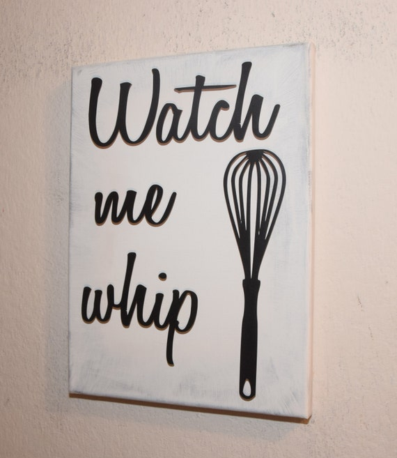 Kitchen Signs, Watch Me Whip, Funny Kitchen Sign, Kitchen Home Decor,  Kitchen Wall Art, Whisk, Custom Sign, Canvas Quote Wall Art,
