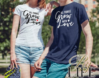 All things grow with love Shirt Men T-shirt Women T-Shirt Unisex Tee Printed on Demand DTG