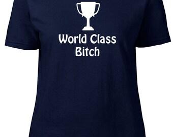 World Class B*tch. Ladies semi-fitted t-shirt.