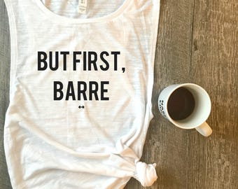 But First Barre Workout Tank, Barre Tank, Funny Barre Tank, Workout Motivation, Barre, Gym Tank, Muscle Tank, Fitness Tank, Funny Workout
