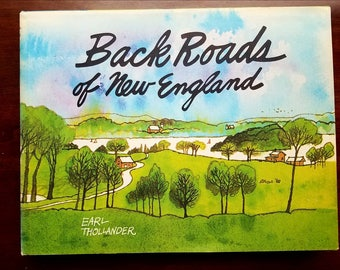 Back Roads of New England by Earl Thollander. First edition 1974. Rhode Island. Massachusetts, Maine. New Hampshire. Travel book.